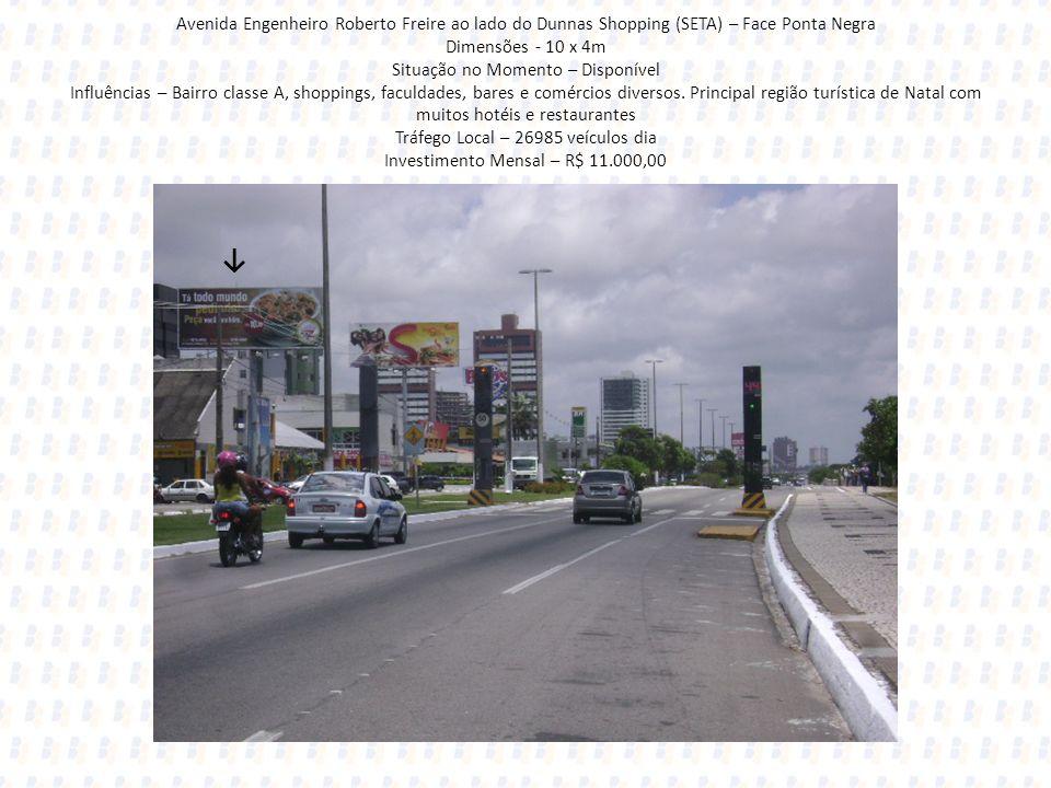 Avenida Engenheiro Roberto Freire ao lado do Dunnas Shopping (SETA) – Face Ponta Negra Dimensões - 10 x 4m Situação no Momento – Disponível Influência