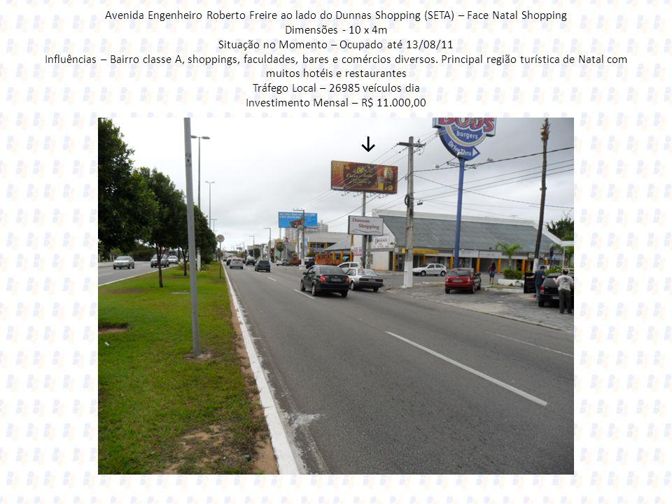 Avenida Engenheiro Roberto Freire ao lado do Dunnas Shopping (SETA) – Face Natal Shopping Dimensões - 10 x 4m Situação no Momento – Ocupado até 13/08/