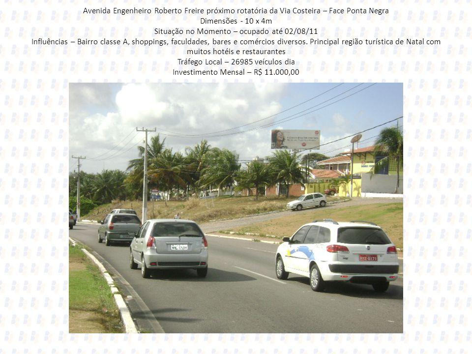 Avenida Engenheiro Roberto Freire próximo rotatória da Via Costeira – Face Ponta Negra Dimensões - 10 x 4m Situação no Momento – ocupado até 02/08/11