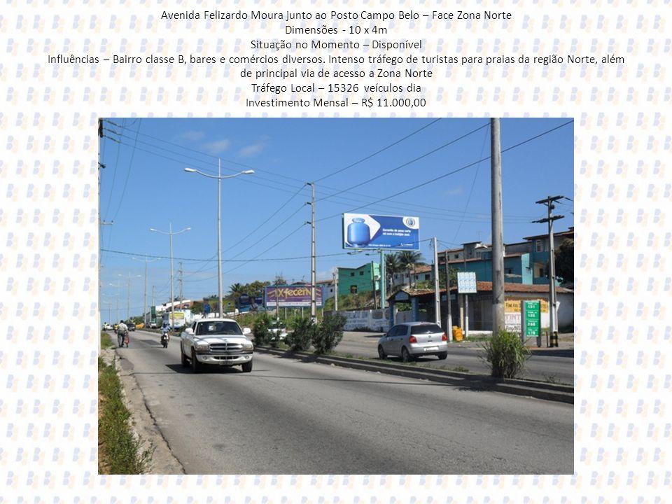 Avenida Felizardo Moura junto ao Posto Campo Belo – Face Zona Norte Dimensões - 10 x 4m Situação no Momento – Disponível Influências – Bairro classe B