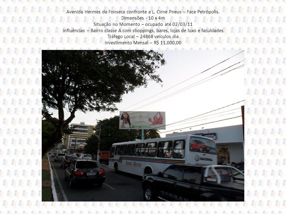 Avenida Hermes da Fonseca confronte a L. Cirne Pneus – Face Petrópolis. Dimensões - 10 x 4m Situação no Momento – ocupado até 02/03/11 Influências – B