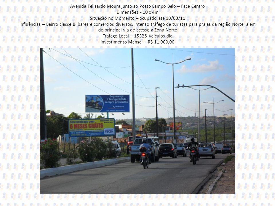 Avenida Felizardo Moura junto ao Posto Campo Belo – Face Centro Dimensões - 10 x 4m Situação no Momento – ocupado até 10/03/11 Influências – Bairro cl