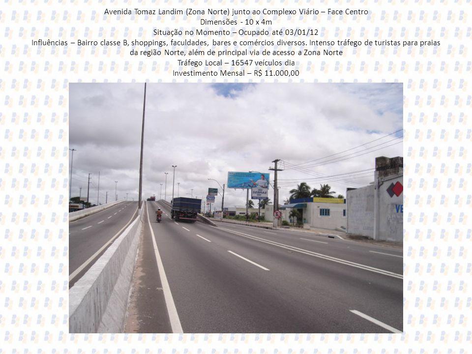Avenida Tomaz Landim (Zona Norte) junto ao Complexo Viário – Face Centro Dimensões - 10 x 4m Situação no Momento – Ocupado até 03/01/12 Influências –