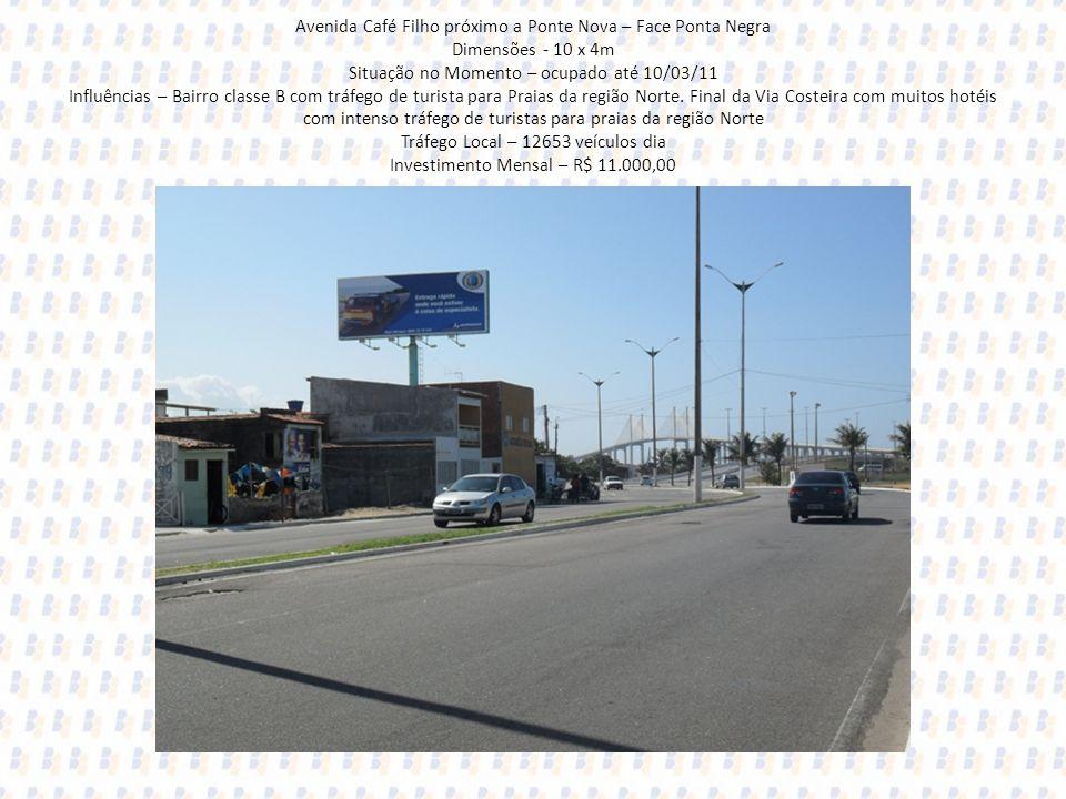 Avenida Café Filho próximo a Ponte Nova – Face Ponta Negra Dimensões - 10 x 4m Situação no Momento – ocupado até 10/03/11 Influências – Bairro classe