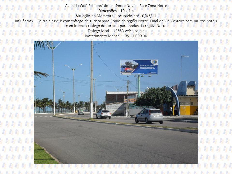 Avenida Café Filho próximo a Ponte Nova – Face Zona Norte Dimensões - 10 x 4m Situação no Momento – ocupado até 10/03/11 Influências – Bairro classe B