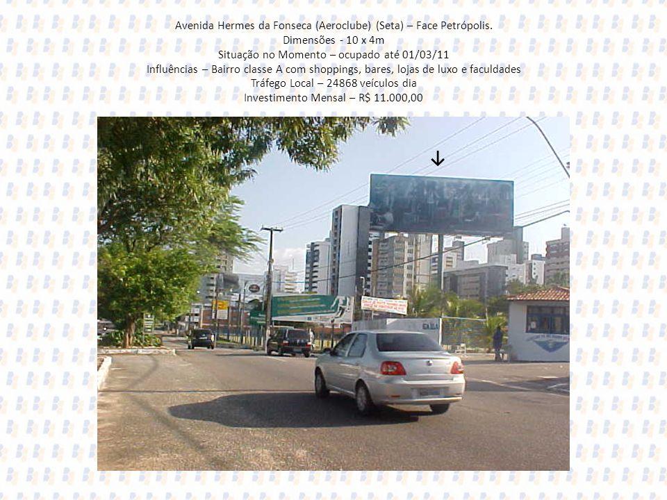 Avenida Hermes da Fonseca (Aeroclube) (Seta) – Face Petrópolis. Dimensões - 10 x 4m Situação no Momento – ocupado até 01/03/11 Influências – Bairro cl