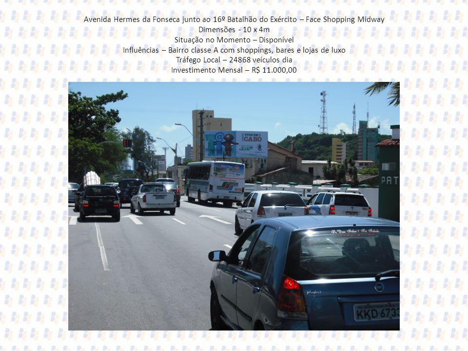 Avenida Hermes da Fonseca junto ao 16º Batalhão do Exército – Face Shopping Midway Dimensões - 10 x 4m Situação no Momento – Disponível Influências –