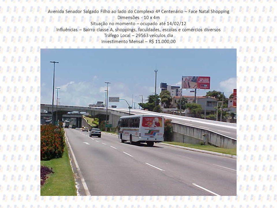 Avenida Senador Salgado Filho ao lado do Complexo 4ª Centenário – Face Natal Shopping Dimensões - 10 x 4m Situação no momento – ocupado até 14/02/12 I