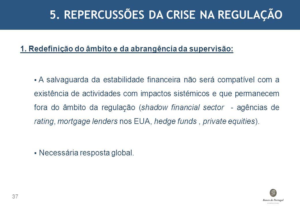 5. REPERCUSSÕES DA CRISE NA REGULAÇÃO 37 1. Redefinição do âmbito e da abrangência da supervisão: A salvaguarda da estabilidade financeira não será co