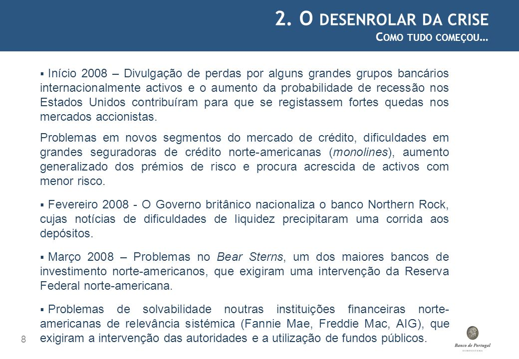 2. O DESENROLAR DA CRISE C OMO TUDO COMEÇOU … 8 Início 2008 – Divulgação de perdas por alguns grandes grupos bancários internacionalmente activos e o