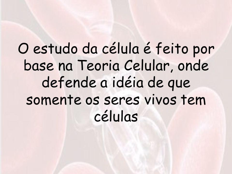 O estudo da célula é feito por base na Teoria Celular, onde defende a idéia de que somente os seres vivos tem células