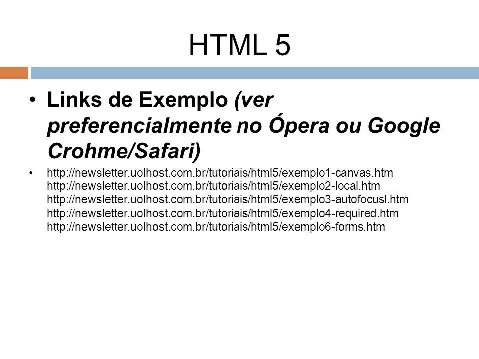 HTML 5 Links de Exemplo (ver preferencialmente no Ópera ou Google Crohme/Safari) http://newsletter.uolhost.com.br/tutoriais/html5/exemplo1-canvas.htm
