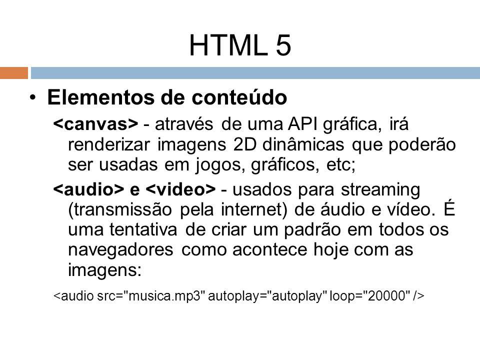 HTML 5 Elementos de conteúdo - através de uma API gráfica, irá renderizar imagens 2D dinâmicas que poderão ser usadas em jogos, gráficos, etc; e - usa