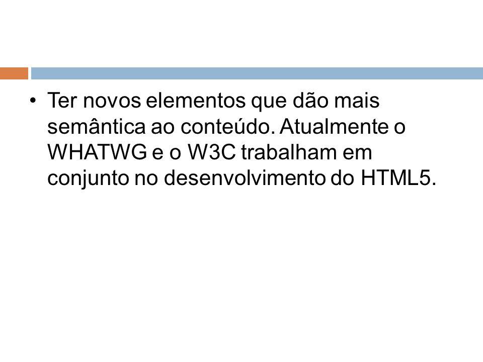 Tag Simplicidade –Google Chrome e Firefox 3.1b2 (e versões posteriores) possuem suporte a HTML5.