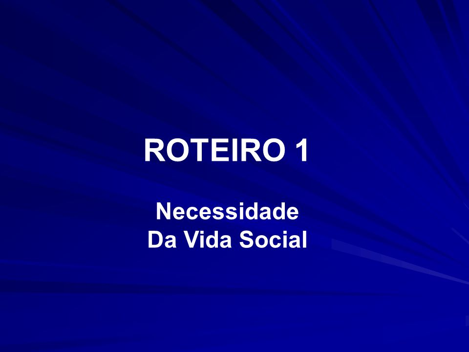 ROTEIRO 1 Necessidade Da Vida Social