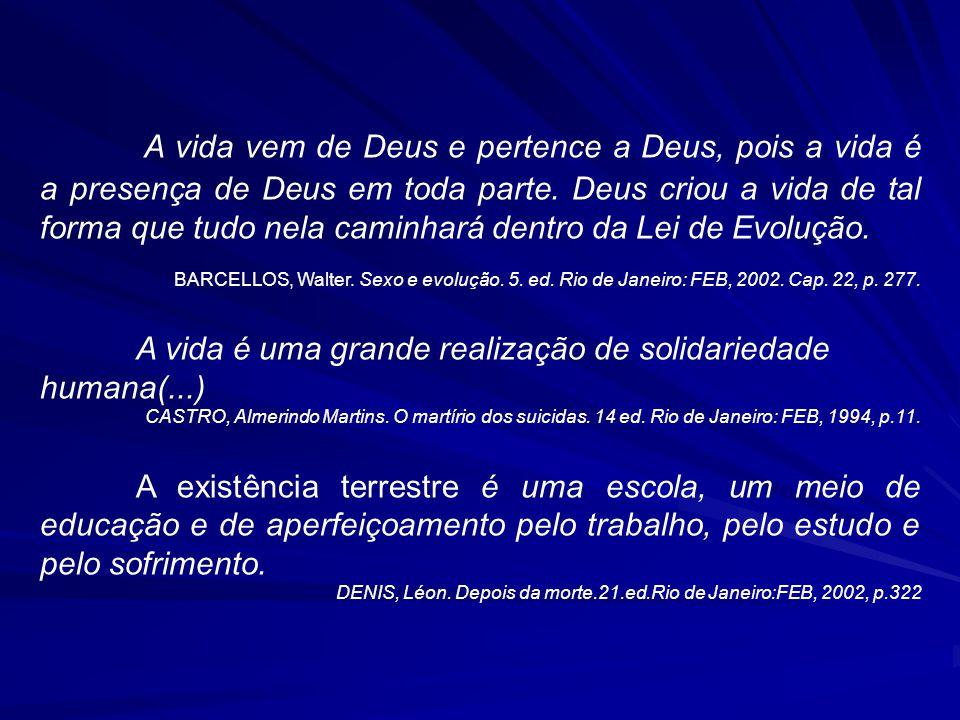 A vida vem de Deus e pertence a Deus, pois a vida é a presença de Deus em toda parte. Deus criou a vida de tal forma que tudo nela caminhará dentro da