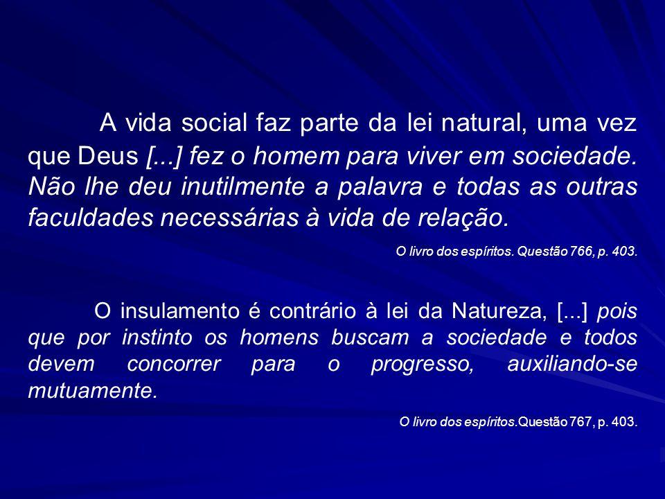 A vida social faz parte da lei natural, uma vez que Deus [...] fez o homem para viver em sociedade. Não lhe deu inutilmente a palavra e todas as outra