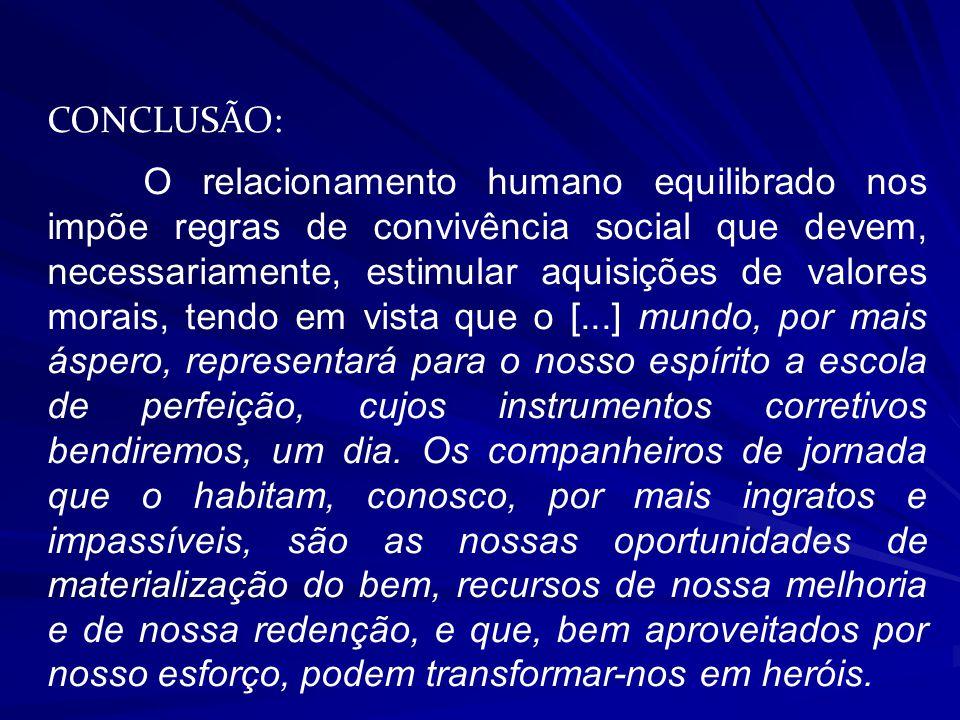 CONCLUSÃO: O relacionamento humano equilibrado nos impõe regras de convivência social que devem, necessariamente, estimular aquisições de valores mora