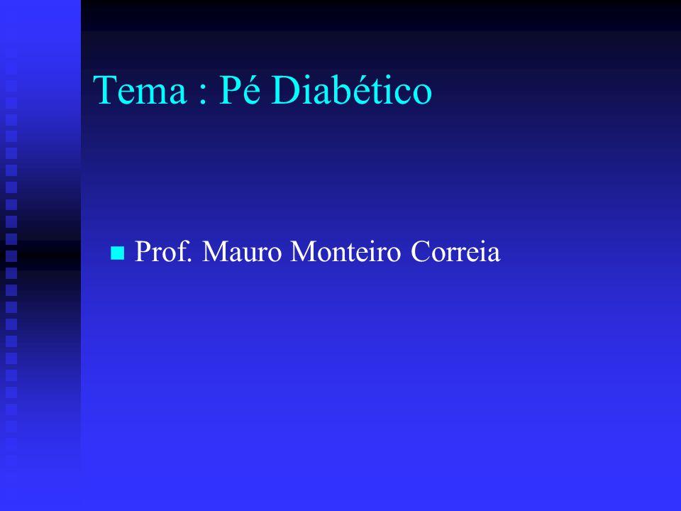 Tema : Pé Diabético Prof. Mauro Monteiro Correia