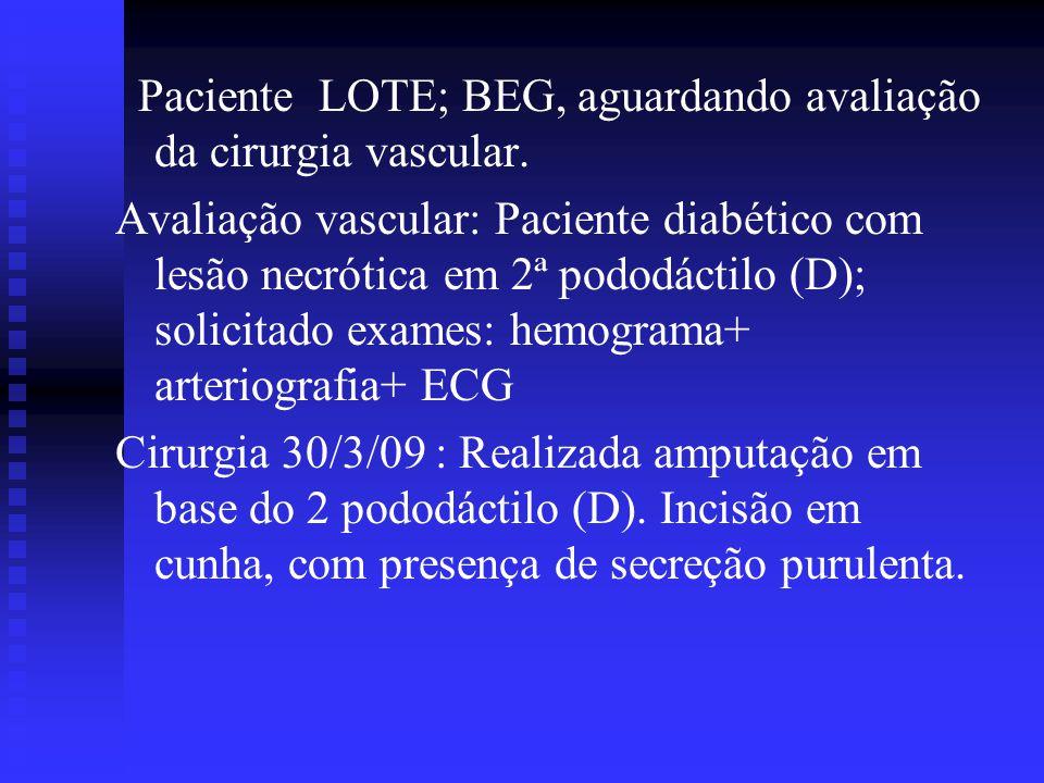 Paciente LOTE; BEG, aguardando avaliação da cirurgia vascular. Avaliação vascular: Paciente diabético com lesão necrótica em 2ª pododáctilo (D); solic