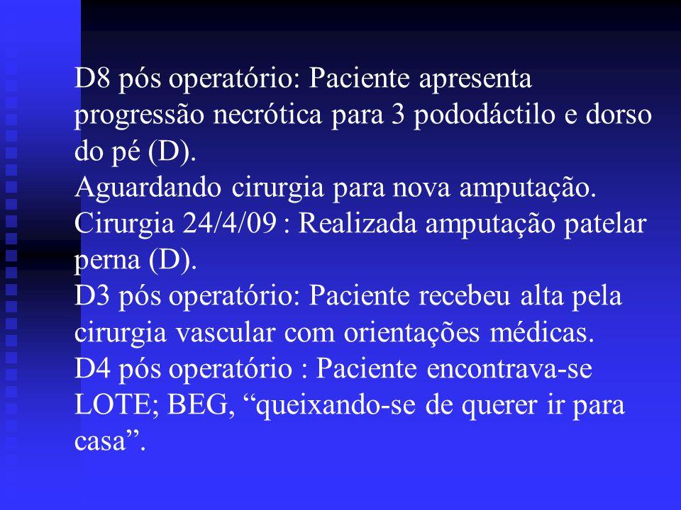D8 pós operatório: Paciente apresenta progressão necrótica para 3 pododáctilo e dorso do pé (D). Aguardando cirurgia para nova amputação. Cirurgia 24/