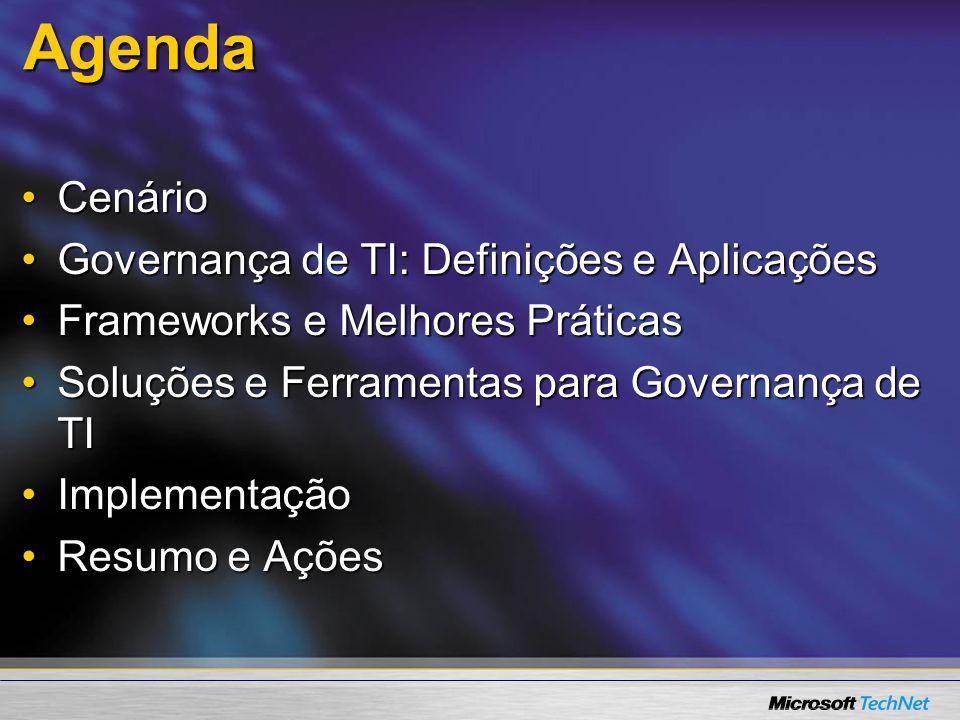Agenda CenárioCenário Governança de TI: Definições e AplicaçõesGovernança de TI: Definições e Aplicações Frameworks e Melhores PráticasFrameworks e Melhores Práticas Soluções e Ferramentas para Governança de TISoluções e Ferramentas para Governança de TI ImplementaçãoImplementação Resumo e AçõesResumo e Ações