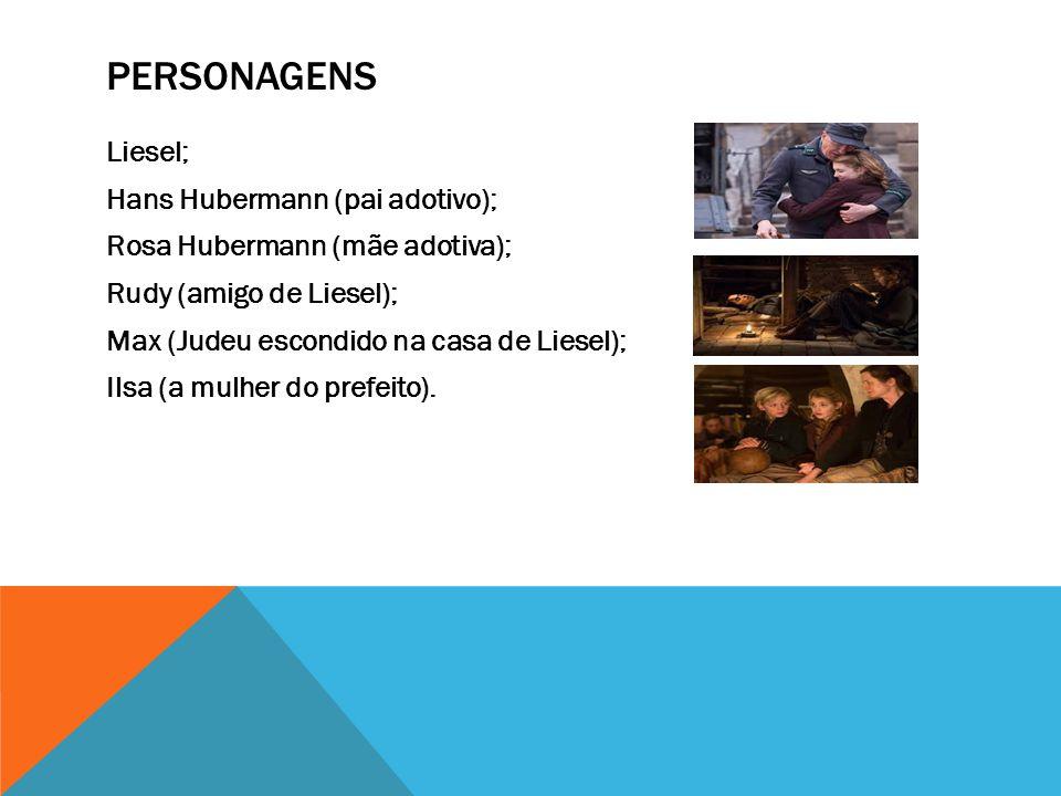 PERSONAGENS Liesel; Hans Hubermann (pai adotivo); Rosa Hubermann (mãe adotiva); Rudy (amigo de Liesel); Max (Judeu escondido na casa de Liesel); Ilsa