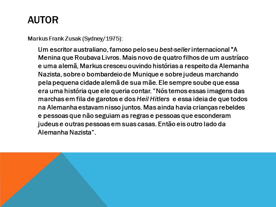 AUTOR Markus Frank Zusak (Sydney/1975): Um escritor australiano, famoso pelo seu best-seller internacional