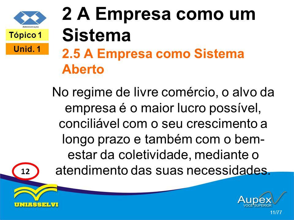 2 A Empresa como um Sistema 2.5 A Empresa como Sistema Aberto No regime de livre comércio, o alvo da empresa é o maior lucro possível, conciliável com