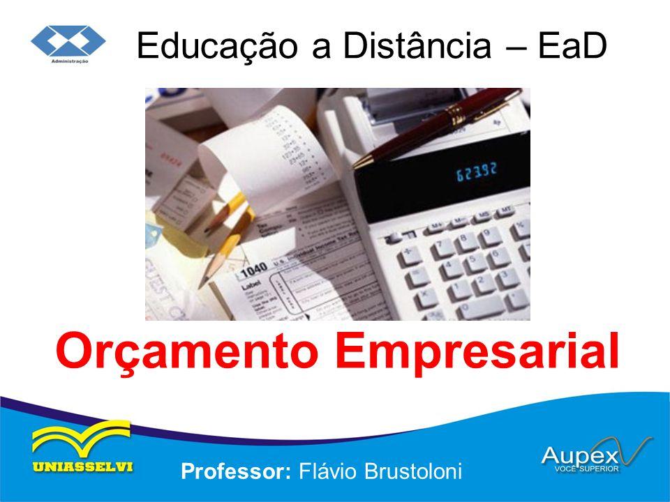 Educação a Distância – EaD Professor: Flávio Brustoloni Orçamento Empresarial