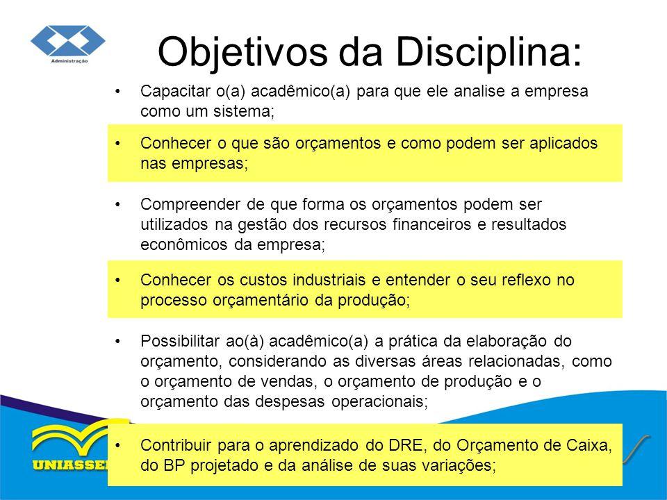 Objetivos da Disciplina: Capacitar o(a) acadêmico(a) para que ele analise a empresa como um sistema; Conhecer o que são orçamentos e como podem ser ap