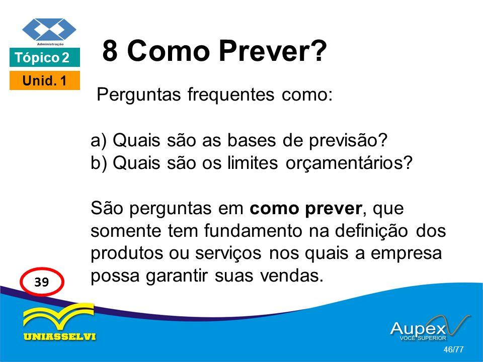 8 Como Prever? Perguntas frequentes como: a) Quais são as bases de previsão? b) Quais são os limites orçamentários? São perguntas em como prever, que