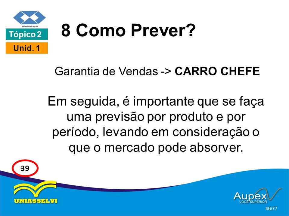 8 Como Prever? Garantia de Vendas -> CARRO CHEFE Em seguida, é importante que se faça uma previsão por produto e por período, levando em consideração
