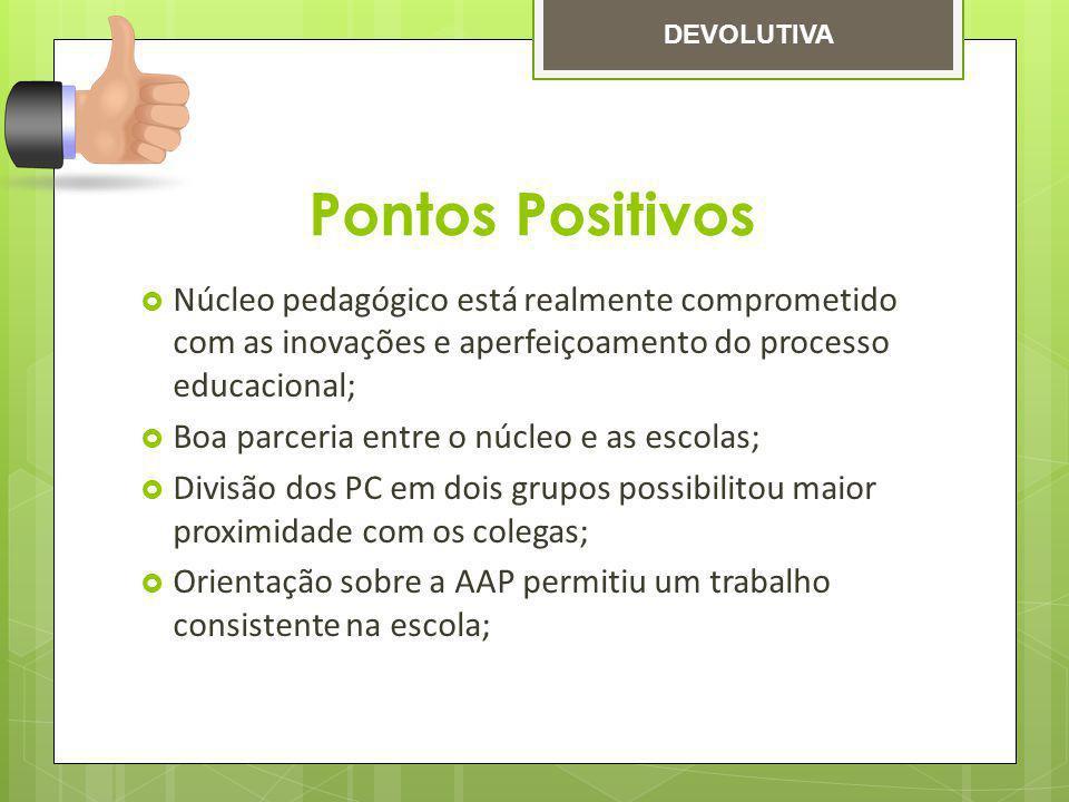 Pontos Positivos Núcleo pedagógico está realmente comprometido com as inovações e aperfeiçoamento do processo educacional; Boa parceria entre o núcleo