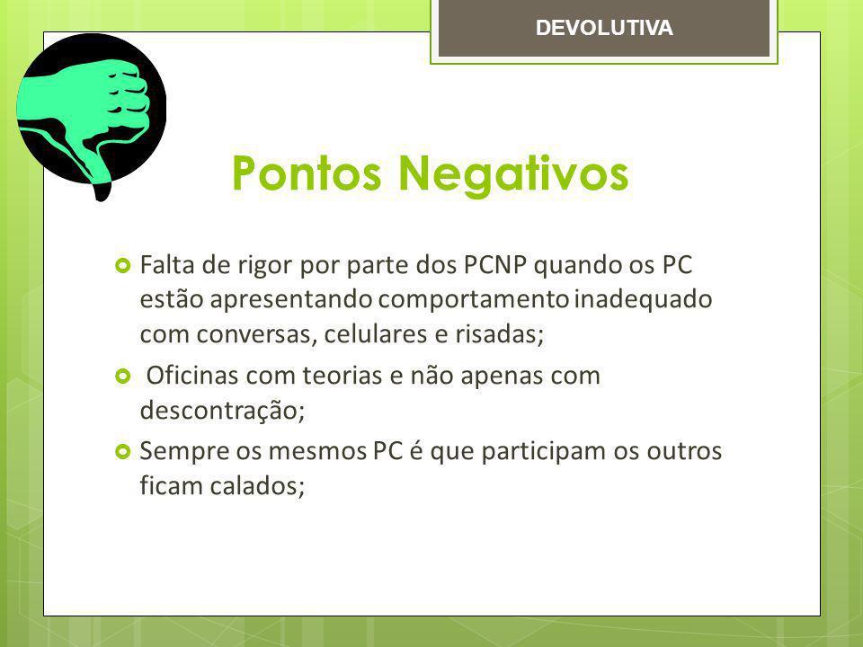 Pontos Negativos Falta de rigor por parte dos PCNP quando os PC estão apresentando comportamento inadequado com conversas, celulares e risadas; Oficin