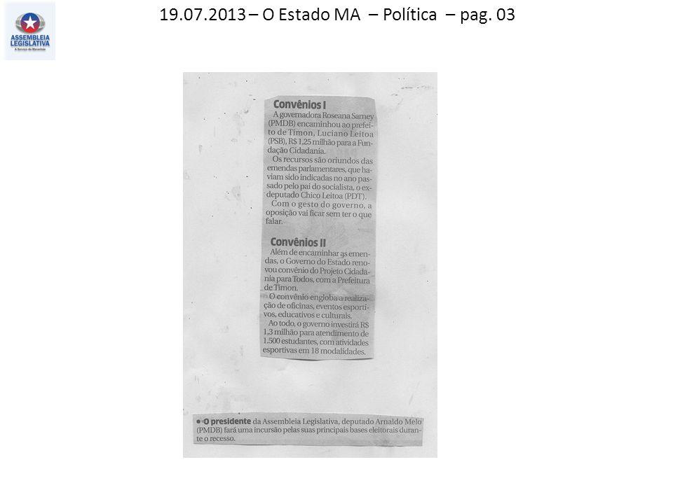 19.07.2013 – O Estado MA – Política – pag. 03