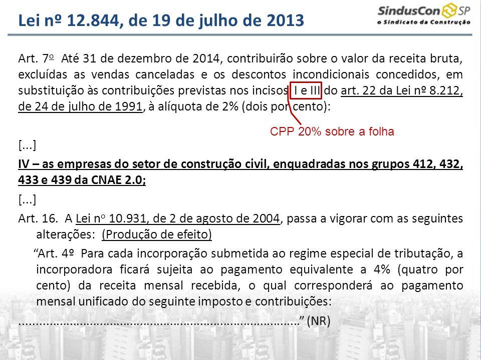Lei nº 12.844, de 19 de julho de 2013 Duas alterações tributárias para a construção civil: Desoneração da folha – nova contribuição de 2% sobre a receita bruta.