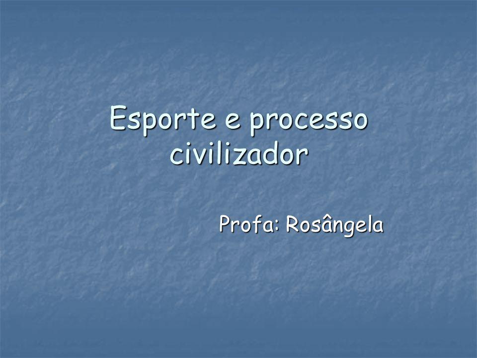 Esporte e processo civilizador Profa: Rosângela