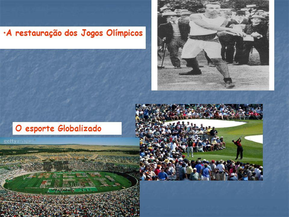 A restauração dos Jogos OlímpicosA restauração dos Jogos Olímpicos O esporte Globalizado