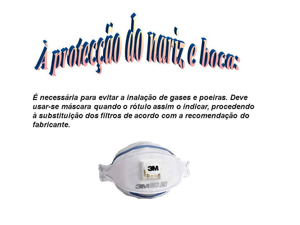 É necessária para evitar a inalação de gases e poeiras. Deve usar-se máscara quando o rótulo assim o indicar, procedendo à substituição dos filtros de