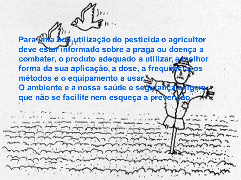 Para uma boa utilização do pesticida o agricultor deve estar informado sobre a praga ou doença a combater, o produto adequado a utilizar, a melhor for