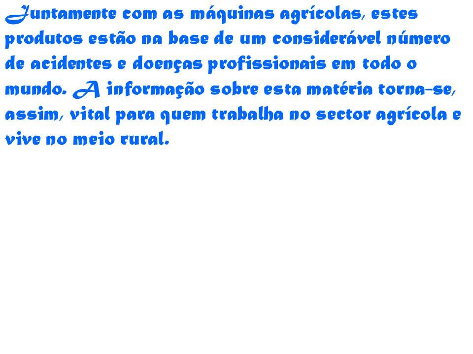 Juntamente com as máquinas agrícolas, estes produtos estão na base de um considerável número de acidentes e doenças profissionais em todo o mundo. A i