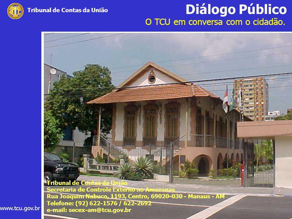 Diálogo Público O TCU em conversa com o cidadão. www.tcu.gov.br Tribunal de Contas da União Secretaria de Controle Externo no Amazonas Rua Joaquim Nab