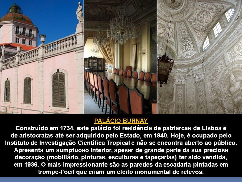 PALÁCIO BURNAY Construído em 1734, este palácio foi residência de patriarcas de Lisboa e de aristocratas até ser adquirido pelo Estado, em 1940.