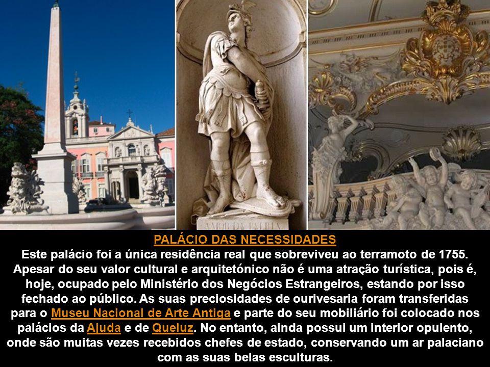 PALÁCIO DAS NECESSIDADES Este palácio foi a única residência real que sobreviveu ao terramoto de 1755.