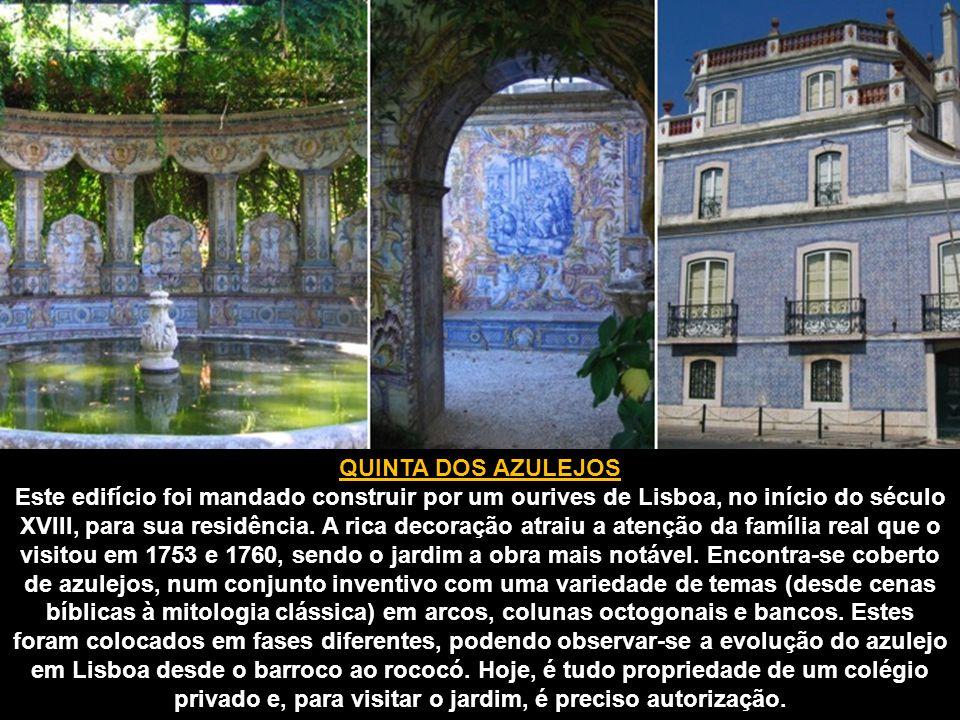 QUINTA DOS AZULEJOS Este edifício foi mandado construir por um ourives de Lisboa, no início do século XVIII, para sua residência.