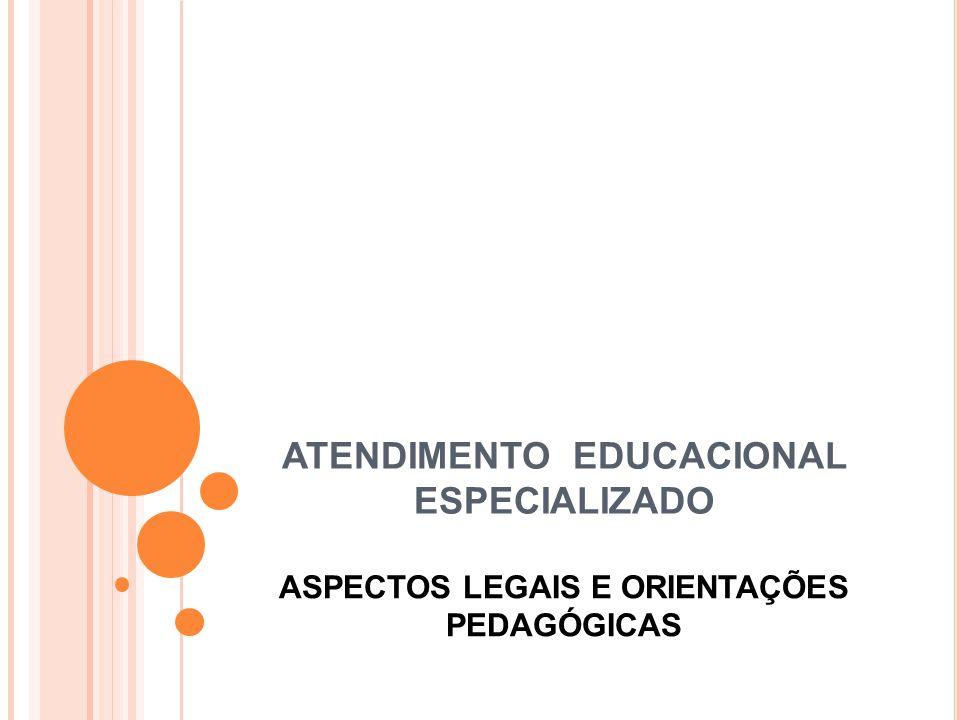 ATENDIMENTO EDUCACIONAL ESPECIALIZADO ASPECTOS LEGAIS E ORIENTAÇÕES PEDAGÓGICAS