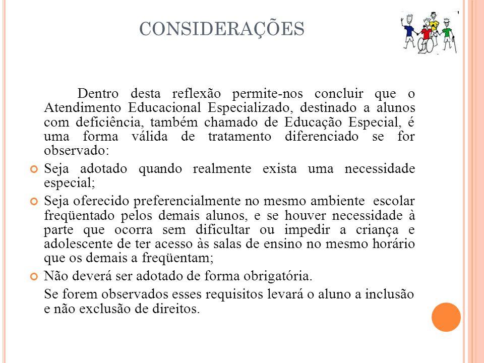 CONSIDERAÇÕES Dentro desta reflexão permite-nos concluir que o Atendimento Educacional Especializado, destinado a alunos com deficiência, também chama