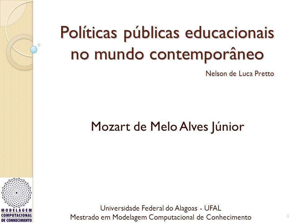 Políticas públicas educacionais no mundo contemporâneo Mozart de Melo Alves Júnior Nelson de Luca Pretto Universidade Federal do Alagoas - UFAL Mestra