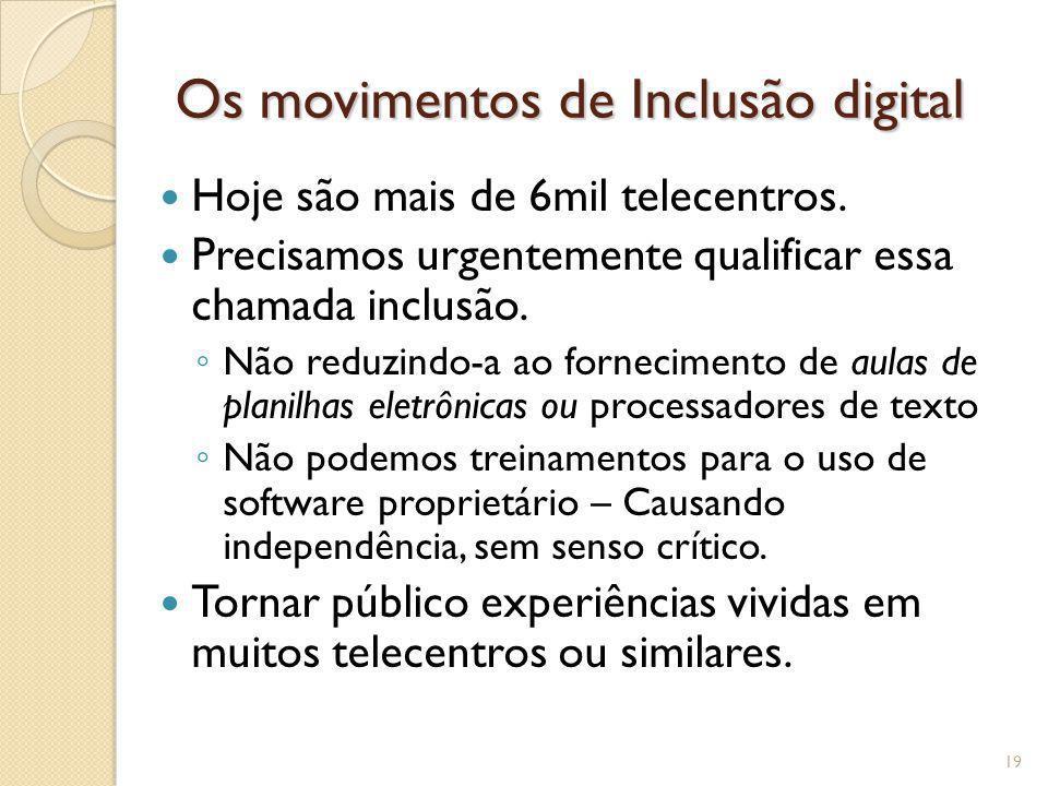 Os movimentos de Inclusão digital Hoje são mais de 6mil telecentros. Precisamos urgentemente qualificar essa chamada inclusão. Não reduzindo-a ao forn